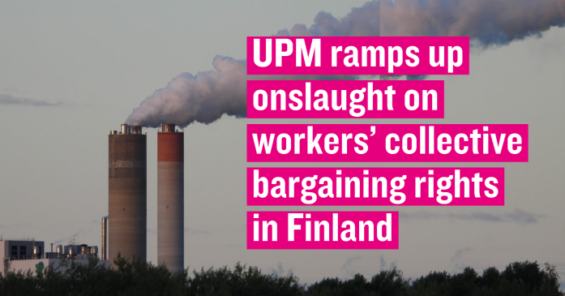 UPM ramps up onslaught on workers' collective bargaining rights in Finland